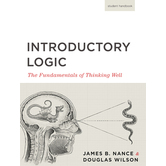 Introductory Logic: The Fundamentals of Thinking Well,  Student Text