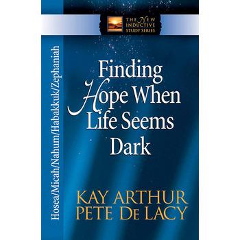 Finding Hope When Life Seems Dark: Hosea, Micah, Nahum, Habakkuk, & Zephaniah, by Kay Arthur