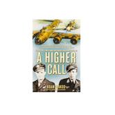 A Higher Call, by Adam Makos and Larry Alexander