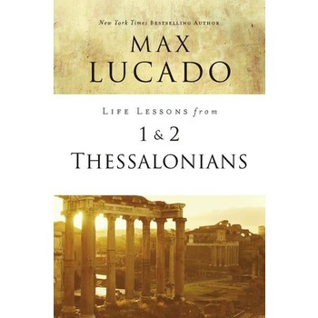 Life Lessons From 1 And 2 Thessalonians, Life Lessons Bible Study Series, by Max Lucado, Paperback