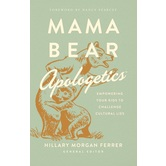 Mama Bear Apologetics: Empowering Your Kids to Challenge Cultural Lies, by Hillary Morgan Ferrer