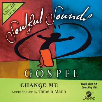 Change Me, Accompaniment Track, As Made Popular by Tamela Mann, CD