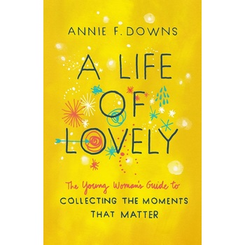 A Life of Lovely, by Annie F. Downs