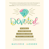 Devoted: A Girls 31-Day Guide to Good Living with a Great God, by Marjorie Jackson