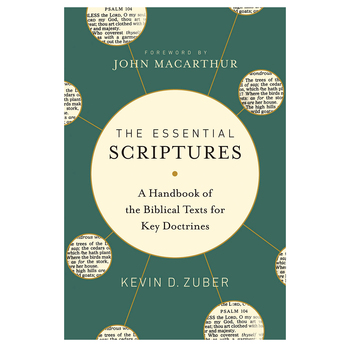 The Essential Scriptures: A Handbook of the Biblical Texts for Key Doctrines, by Kevin D Zuber