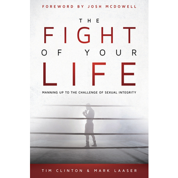 The Fight of Your Life, by Tim Clinton and Mark Lasser