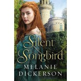 The Silent Songbird, Hagenheim Fairy Tale Romance Series, Book 7, by Melanie Dickerson, Paperback