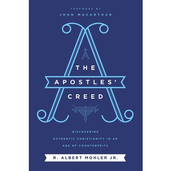 The Apostles' Creed, by Jr. R. Albert Mohler, Jr., Hardcover
