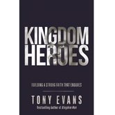 Kingdom Heroes: Building a Strong Faith That Endures, by Tony Evans, Hardcover