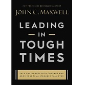 Leading in Tough Times, by John C. Maxwell, Hardcover
