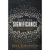Born for Significance: Master the Purpose, Process, and Peril of Promotion, by Bill Johnson