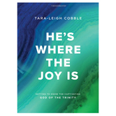 Hes Where the Joy Is Bible Study Book, by Tara-Leigh Cobble, Paperback