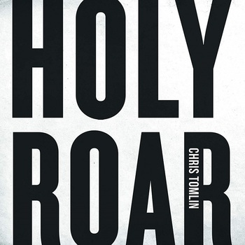 Holy Roar, by Chris Tomlin, CD