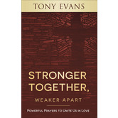Stronger Together, Weaker Apart: Powerful Prayers to Unite Us in Love, by Tony Evans