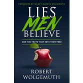 Lies Men Believe: And the Truth that Sets Them Free, by Robert Wolgemuth, Hardcover