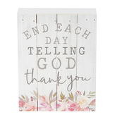 P. Graham Dunn, End Each Day Telling God Thank You Tabletop Plaque, Pine Wood, 6 x 8 inches
