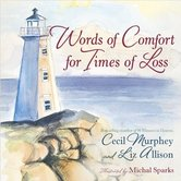 Words of Comfort for Times of Loss, by Liz Allison, Cecil Murphey, and Michal Sparks