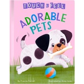 Adorable Pets: A Touch and Feel Book, by Francie Darrell & Anna Jones, Board Book
