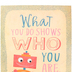 Renewing Minds, What You Do Shows Who You Are Motivational Poster, 13.25 x 19 Inches, 1 Piece
