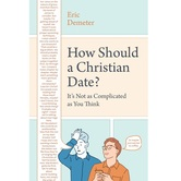 How Should a Christian Date: Its Not as Complicated as You Think, by Eric Demeter, Paperback