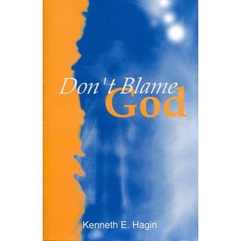 Don't Blame God!, by Kenneth E. Hagin