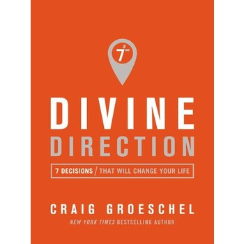 Divine Direction: 7 Decisions That Will Change Your Life, by Craig Groeschel