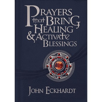 Prayers That Bring Healing and Activate Blessings: Experience the Protecton, Power, and Favor of God