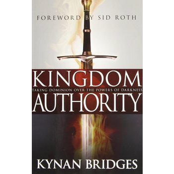 Kingdom Authority: Taking Dominion Over the Powers of Darkness, by Kynan Bridges