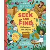 Seek and Find: Old Testament Bible Stories, by Sarah Parker & Andre Parker, Board Book