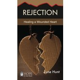 Rejection: Healing a Wounded Heart, Hope For The Heart Series, by June Hunt