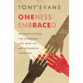 Oneness Embraced: Reconciliation, the Kingdom, & How We are Stronger Together, by Tony Evans
