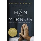 The Man in the Mirror: Solving the 24 Problems Men Face, by Patrick Morley