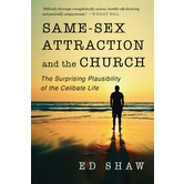 Same-Sex Attraction and the Church: The Surprising Plausibility of the Celibate Life, by Ed Shaw