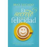 El Secreto de al Felicidad, by Max Lucado, Paperback