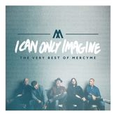 I Can Only Imagine: The Very Best Of MercyMe, by MercyMe, CD
