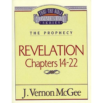 Thru the Bible Commentary: Revelation (Chapters 14-22)