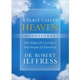 A Place Called Heaven Devotional: 100 Days of Living in the Hope of Eternity, by Dr. Robert Jeffress