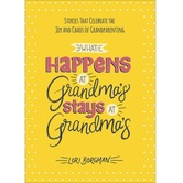What Happens at Grandmas Stays at Grandmas, by Lori Borgman, Hardcover