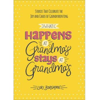 What Happens at Grandmas Stays at Grandmas, by Lori Borgman, Hardcover