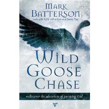 Wild Goose Chase: Reclaiming the Adventure of Pursuing God