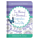 Too Blessed To Be Stressed. . .Inspiration for Every Day: 365 Devotions for Women, by Debora M. Coty
