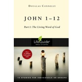 John 1-12: Part 1: The Living Word of God, Lifeguide Bible Studies, by Douglas Connelly, Paperback