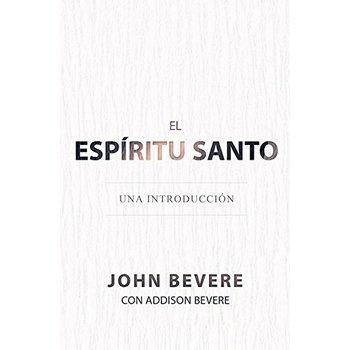 El Espiritu Santo: Una Introduccion, by John Bevere and Addison Bevere