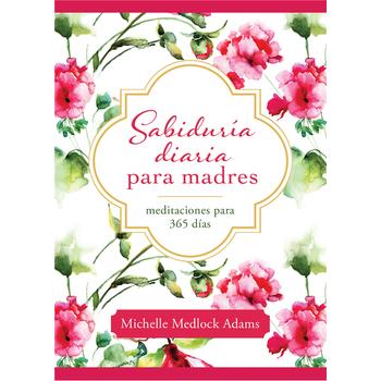 Sabiduria Diaria Para Madres: Meditaciones Para 365 Dias, by Michelle Medlock Adams