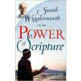 Smith Wigglesworth on the Power of Scripture, by Smith Wigglesworth