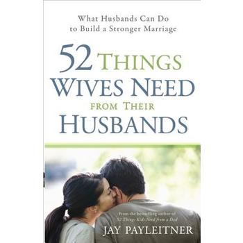 52 Things Wives Need from Their Husbands, by Jay Payleitner