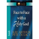 New Inductive Study Series: Face to Face with a Holy God: Isaiah