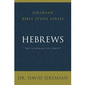 Hebrews: The Supremacy of Christ, Jeremiah Bible Study Series, by Dr. David Jeremiah