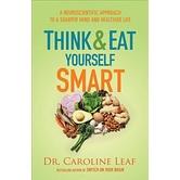 Think and Eat Yourself Smart, by Dr. Caroline Leaf, Paperback