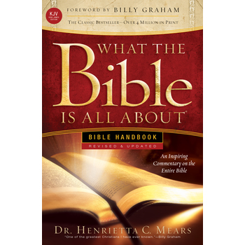 What the Bible Is All About KJV: Bible Handbook, by Dr. Henrietta C. Mears